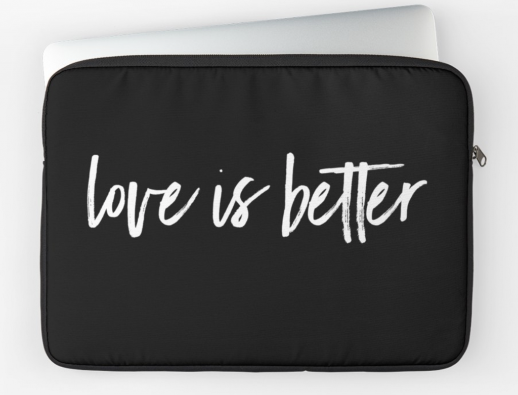 love is better laptop sleeve
